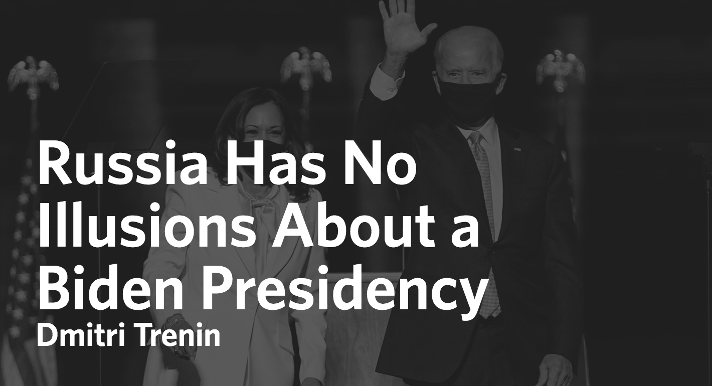 Russia Has No Illusions About a Biden Presidency